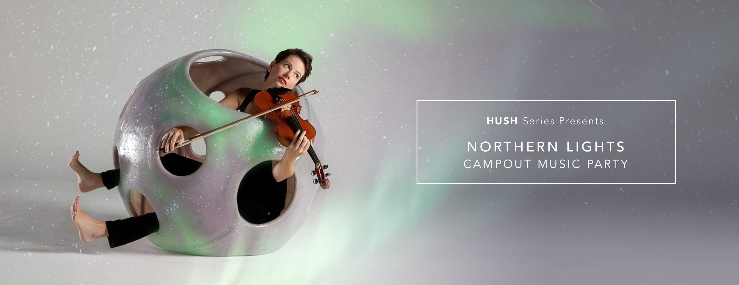 Center for New Music | HUSH Series — Northern Lights Campout Music Party